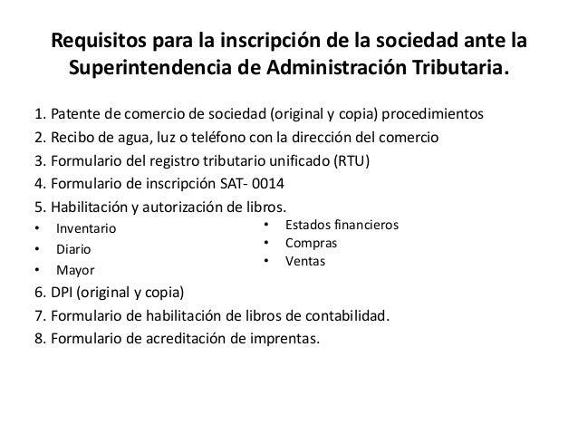 Requisitos para la inscripción de la sociedad ante la Superintendencia de Administración Tributaria. 1. Patente de comerci...