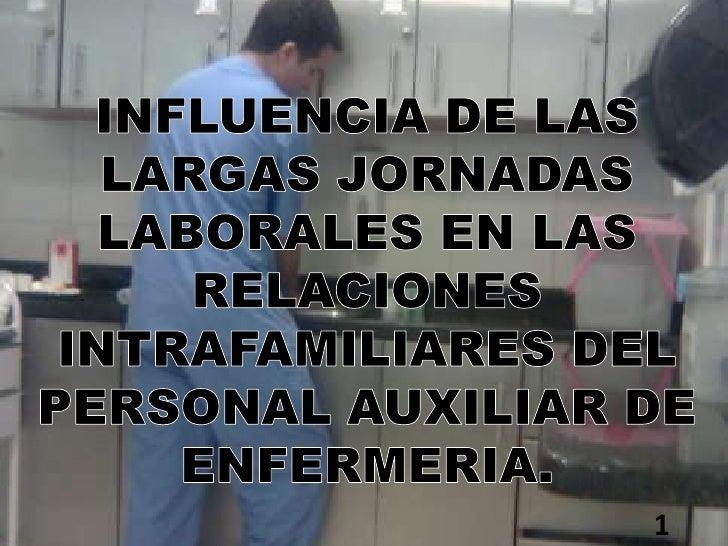 INFLUENCIA DE LAS LARGAS JORNADAS LABORALES EN LAS RELACIONES INTRAFAMILIARES DEL PERSONAL AUXILIAR DE ENFERMERIA.<br /><...