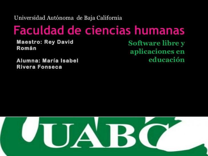 Universidad Autónoma  de Baja California Software libre y aplicaciones en educación Maestro: Rey David Román Alumna: María...