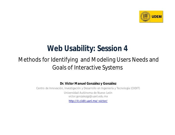 Web Usability: Session 4 Methods for Identifying and Modeling Users Needs and              Goals of Interactive Systems   ...