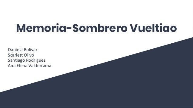 Memoria-Sombrero Vueltiao Daniela Bolivar Scarlett Olivo Santiago Rodriguez  Ana Elena Valderrama Investigación La ... c6d5dea2523