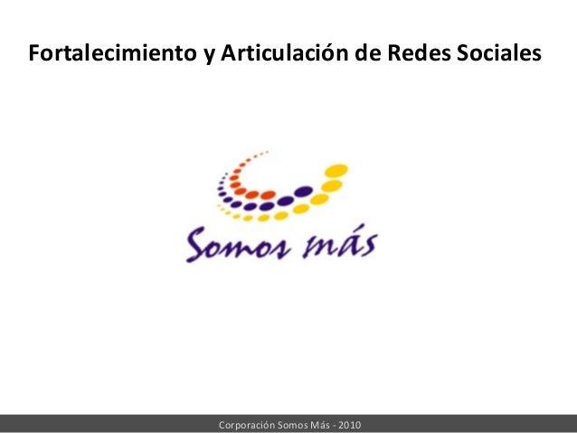 Corporación Somos Más - 2010 Fortalecimiento y Articulación de Redes Sociales