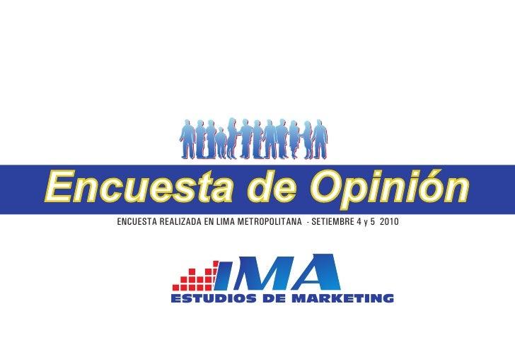 Encuesta de Opinión    ENCUESTA REALIZADA EN LIMA METROPOLITANA - SETIEMBRE 4 y 5 2010                   ESTUDIOS DE MARKE...