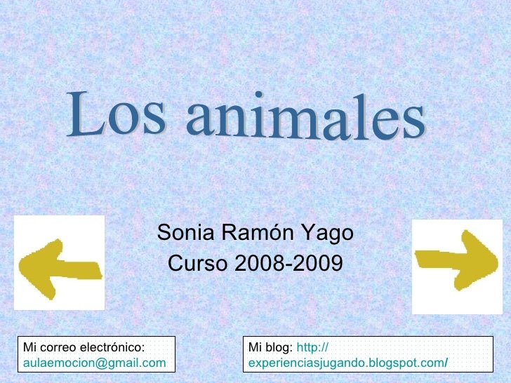 Sonia Ramón Yago Curso 2008-2009 Mi blog:  http:// experienciasjugando.blogspot.com / Mi correo electrónico:  [email_addre...