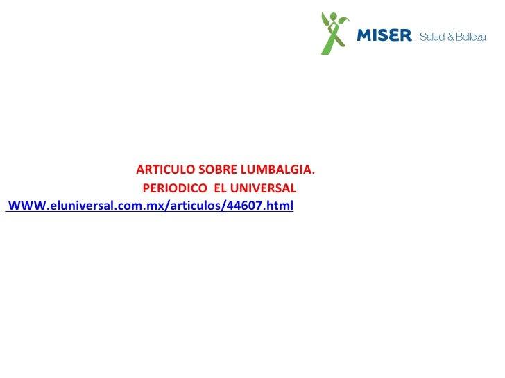 <ul><li>ARTICULO SOBRE LUMBALGIA.  </li></ul><ul><li>PERIODICO  EL UNIVERSAL </li></ul><ul><li>WWW.eluniversal.com.mx/arti...