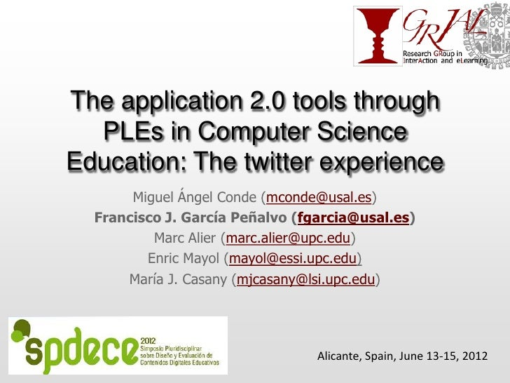 The application 2.0 tools through  PLEs in Computer ScienceEducation: The twitter experience       Miguel Ángel Conde (mco...