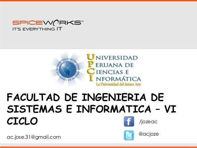 FACULTAD DE INGENIERIA DE SISTEMAS E INFORMATICA – VI CICLO ac.jose.31@gmail.com /jozeac @acjoze