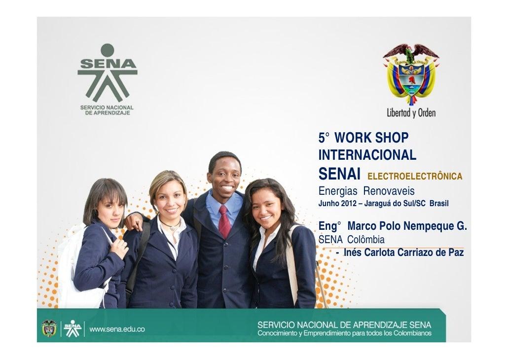 5° WORK SHOPINTERNACIONALSENAI        ELECTROELECTRÔNICAEnergias RenovaveisJunho 2012 – Jaraguá do Sul/SC BrasilEng° Marco...