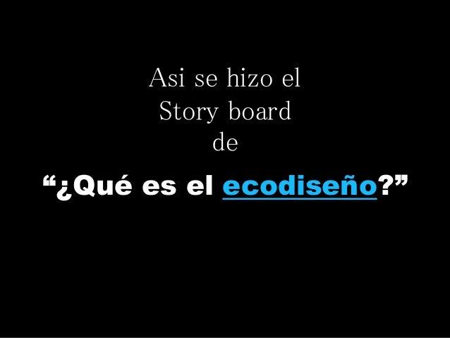 """""""¿Qué es el ecodiseño?"""" Asi se hizo el Story board de"""