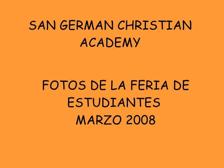 FOTOS DE LA FERIA DE ESTUDIANTES  MARZO 2008 SAN GERMAN CHRISTIAN ACADEMY