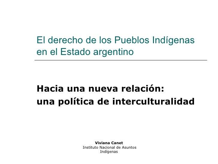 El derecho de los Pueblos Indígenas en el Estado argentino Hacia una nueva relación:  una política de interculturalidad Vi...