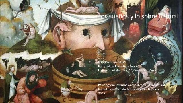 Los sueños y lo sobre natural Ernesto Priani Saisó Facultad de Filosofía y Letras, Universidad Nacional Autónoma de México...