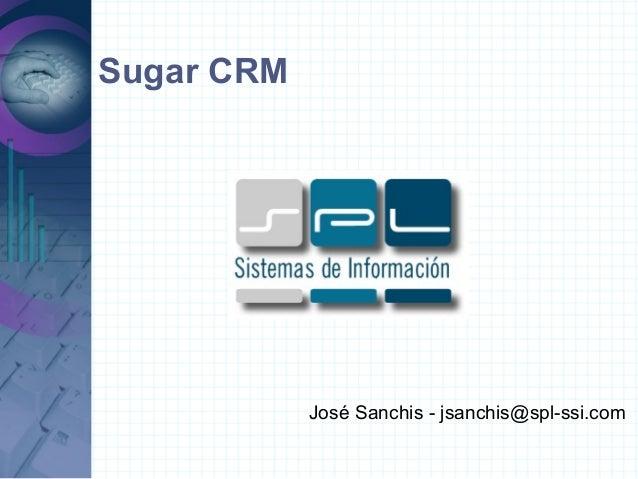 Sugar CRM José Sanchis - jsanchis@spl-ssi.com