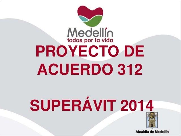 PROYECTO DE ACUERDO 312 SUPERÁVIT 2014