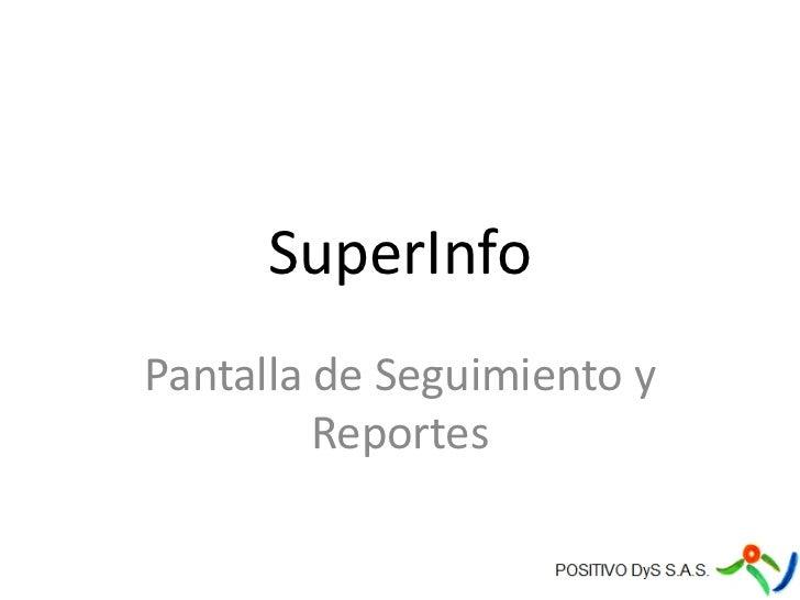 SuperInfo<br />Pantalla de Seguimiento y Reportes<br />