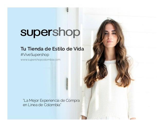 """Tu Tienda de Estilo de Vida www.supershopcolombia.com #ViveSupershop """"La Mejor Experiencia de Compra en Línea de Colombia"""""""
