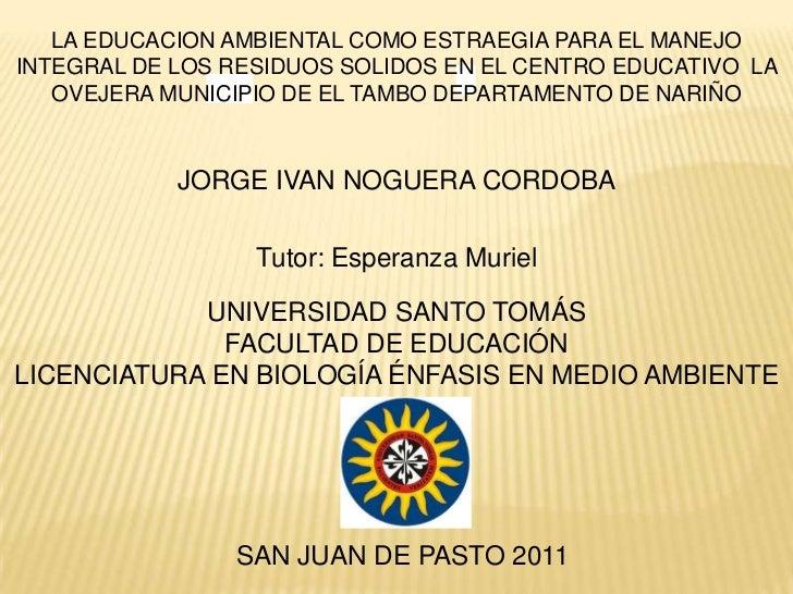 LA EDUCACION AMBIENTAL COMO ESTRAEGIA PARA EL MANEJO INTEGRAL DE LOS RESIDUOS SOLIDOS EN EL CENTRO EDUCATIVO  LA  OVEJERA ...