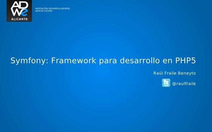 Symfony: Framework para desarrollo en PHP5                                 Raúl Fraile Beneyto                            ...