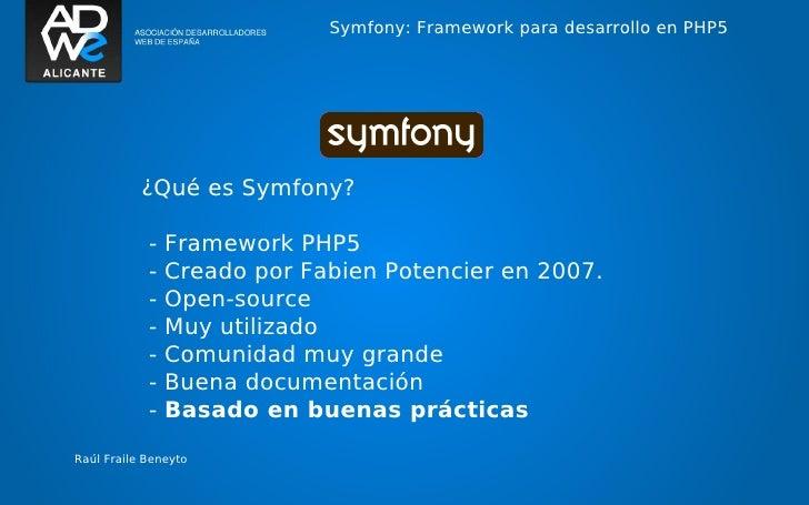 Symfony: Framework para desarrollo en PHP5           ¿Qué es Symfony?            -   Framework PHP5            -   Creado ...