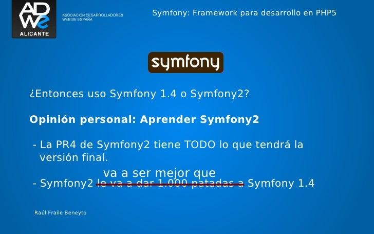 Symfony: Framework para desarrollo en PHP5¿Entonces uso Symfony 1.4 o Symfony2?Opinión personal: Aprender Symfony2- La PR4...