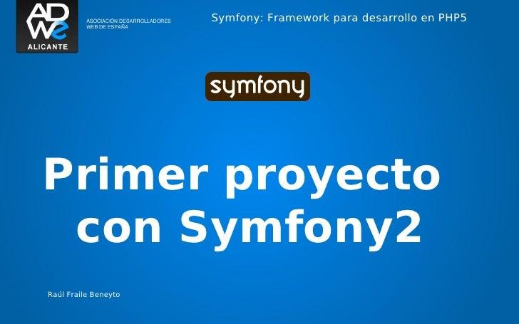 Symfony: Framework para desarrollo en PHP5Primer proyecto con Symfony2Raúl Fraile Beneyto