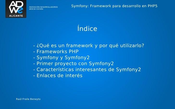 Symfony: Framework para desarrollo en PHP5                                Índice             -   ¿Qué es un framework y po...