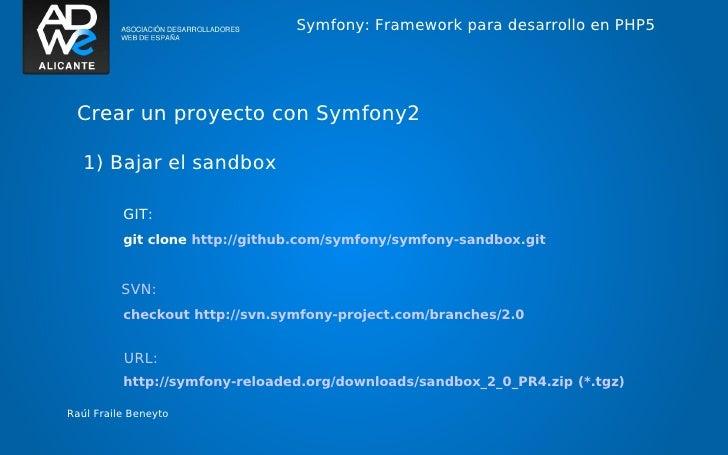 Symfony: Framework para desarrollo en PHP5 Crear un proyecto con Symfony2   1) Bajar el sandbox          GIT:          git...
