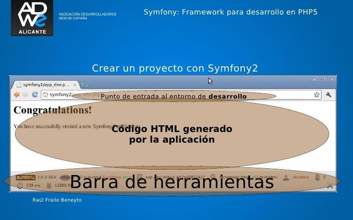 Symfony: Framework para desarrollo en PHP5                      Crear un proyecto con Symfony2                       Punto...