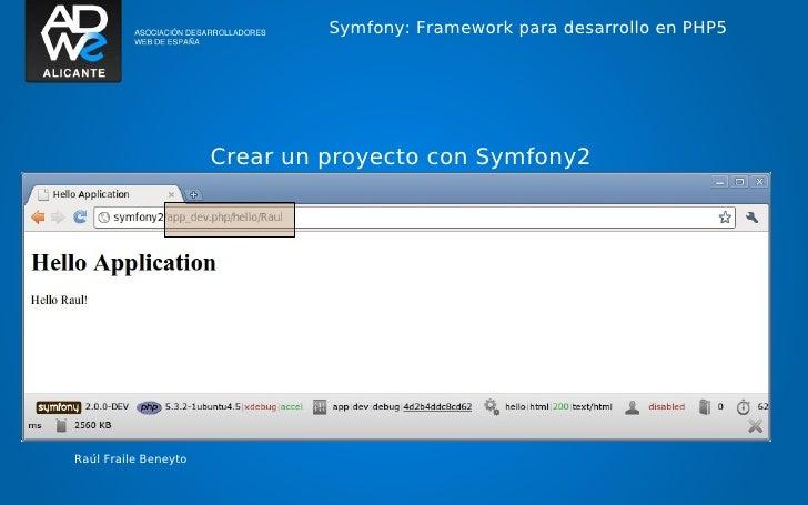 Symfony: Framework para desarrollo en PHP5                      Crear un proyecto con Symfony2Raúl Fraile Beneyto