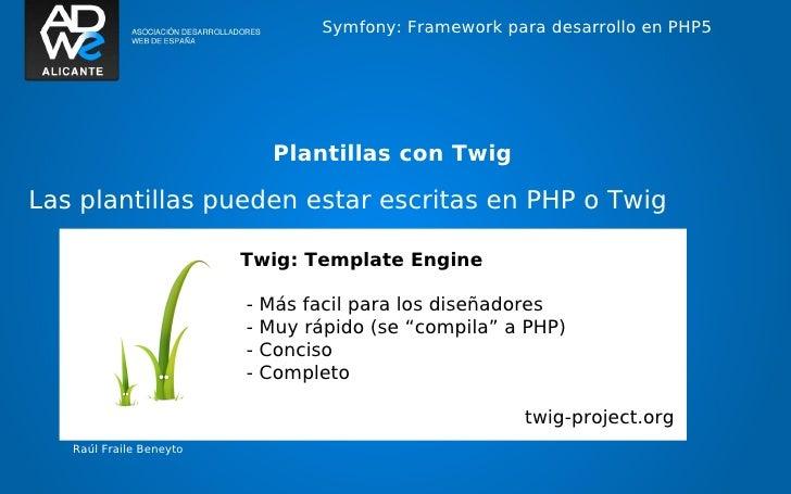 Symfony: Framework para desarrollo en PHP5                              Plantillas con TwigLas plantillas pueden estar esc...