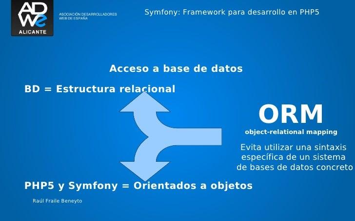 Symfony: Framework para desarrollo en PHP5                       Acceso a base de datosBD = Estructura relacional         ...