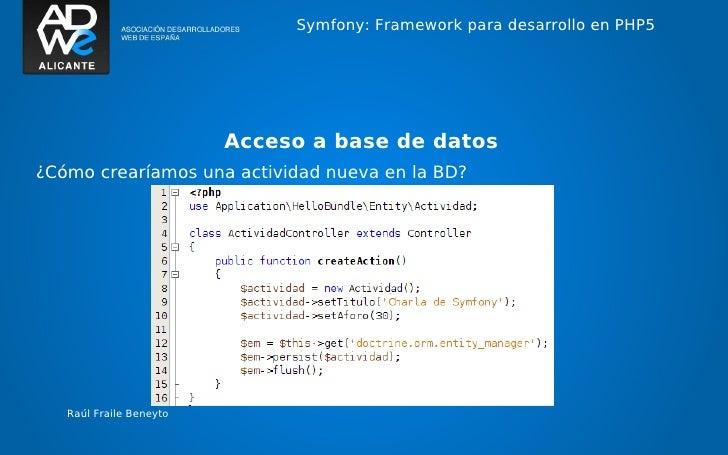 Symfony: Framework para desarrollo en PHP5                         Acceso a base de datos¿Cómo crearíamos una actividad nu...