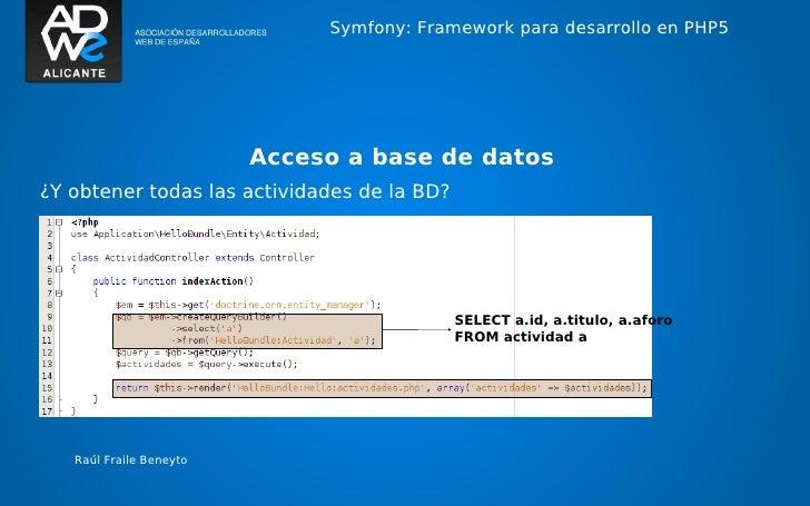 Symfony: Framework para desarrollo en PHP5                         Acceso a base de datos¿Y obtener todas las actividades ...