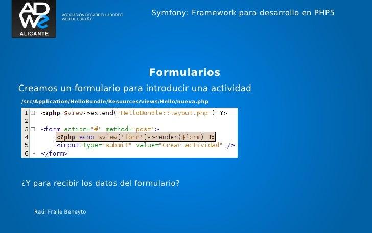 Symfony: Framework para desarrollo en PHP5                                        FormulariosCreamos un formulario para in...