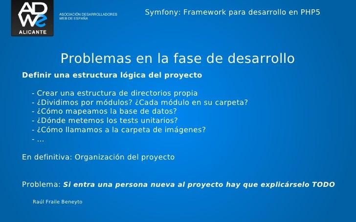 Symfony: Framework para desarrollo en PHP5            Problemas en la fase de desarrolloDefinir una estructura lógica del ...
