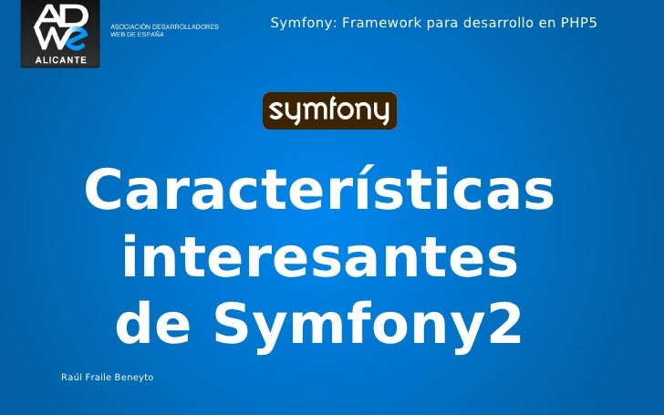 Symfony: Framework para desarrollo en PHP5    Características     interesantes     de Symfony2Raúl Fraile Beneyto