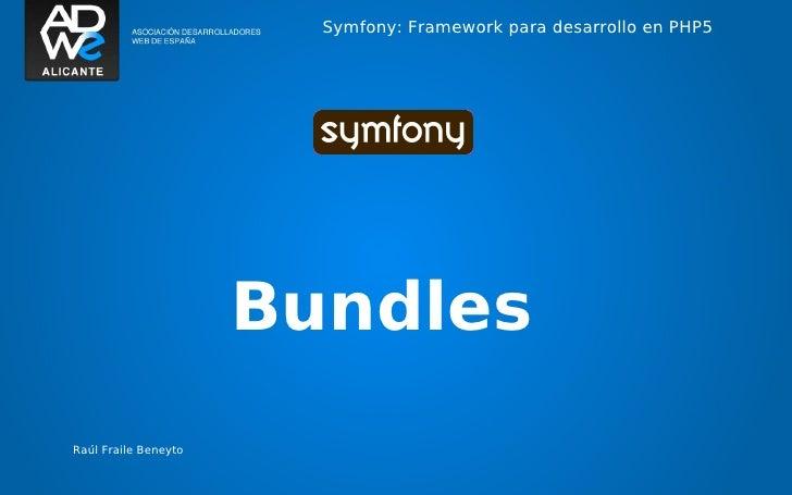 Symfony: Framework para desarrollo en PHP5                      BundlesRaúl Fraile Beneyto