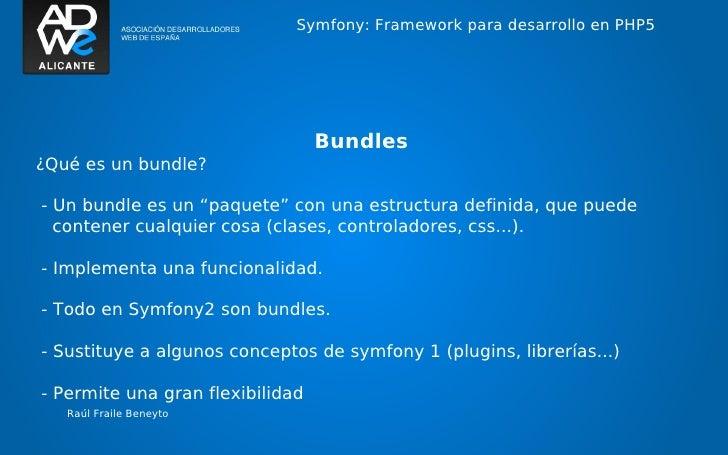 """Symfony: Framework para desarrollo en PHP5                                  Bundles¿Qué es un bundle?- Un bundle es un """"pa..."""
