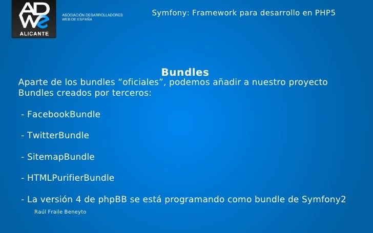 """Symfony: Framework para desarrollo en PHP5                               BundlesAparte de los bundles """"oficiales"""", podemos..."""