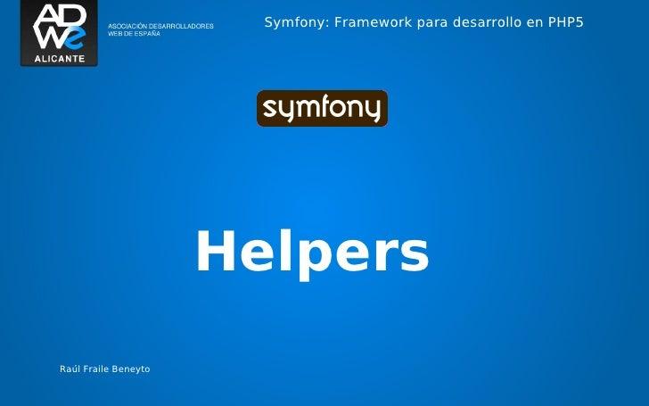 Symfony: Framework para desarrollo en PHP5                      HelpersRaúl Fraile Beneyto