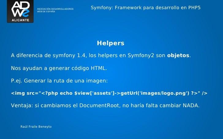 Symfony: Framework para desarrollo en PHP5                               HelpersA diferencia de symfony 1.4, los helpers e...