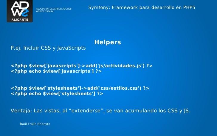 Symfony: Framework para desarrollo en PHP5                                    HelpersP.ej. Incluir CSS y JavaScripts<?php ...