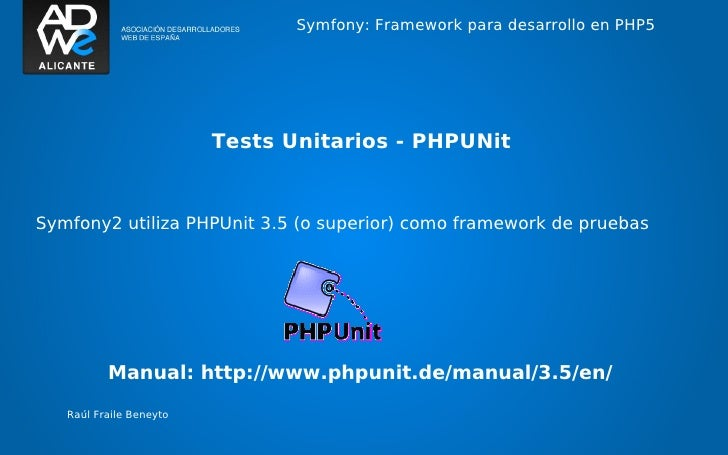 Symfony: Framework para desarrollo en PHP5                         Tests Unitarios - PHPUNitSymfony2 utiliza PHPUnit 3.5 (...