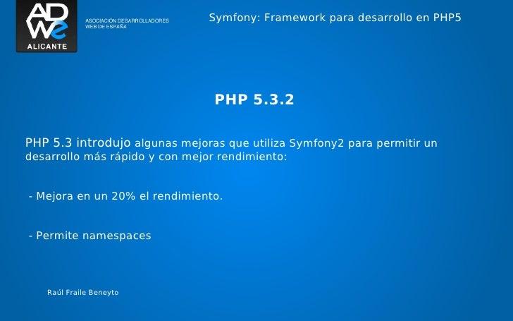 Symfony: Framework para desarrollo en PHP5                                 PHP 5.3.2PHP 5.3 introdujo algunas mejoras que ...