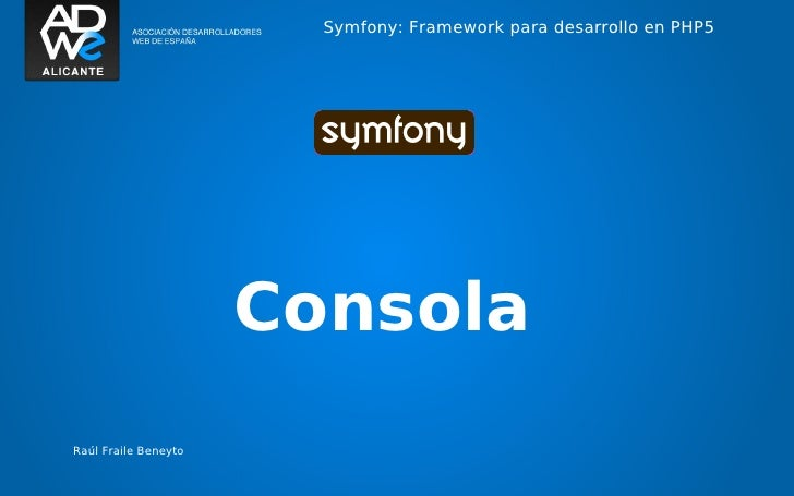 Symfony: Framework para desarrollo en PHP5                      ConsolaRaúl Fraile Beneyto