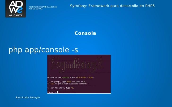 Symfony: Framework para desarrollo en PHP5                         Consolaphp app/console -s Raúl Fraile Beneyto