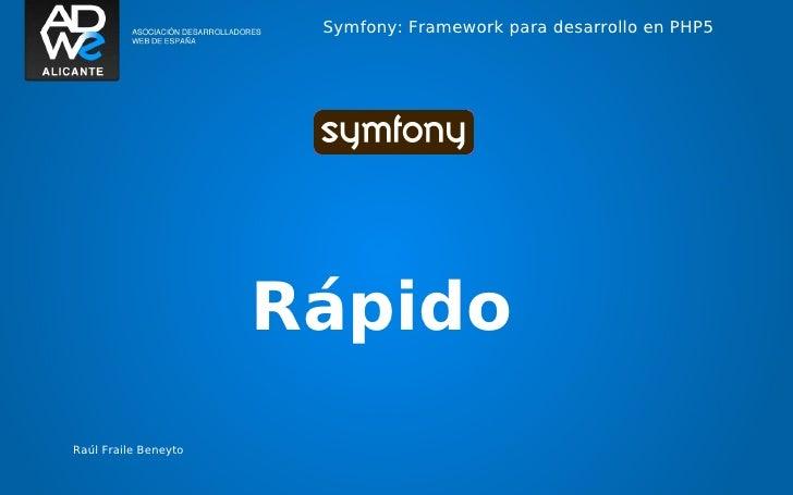 Symfony: Framework para desarrollo en PHP5                      RápidoRaúl Fraile Beneyto