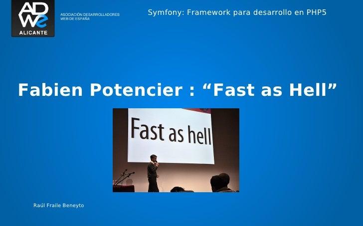 """Symfony: Framework para desarrollo en PHP5Fabien Potencier : """"Fast as Hell"""" Raúl Fraile Beneyto"""