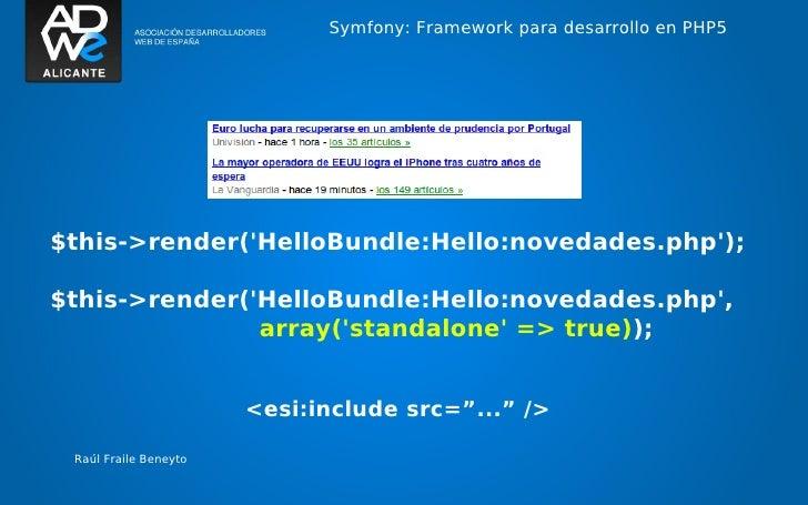 Symfony: Framework para desarrollo en PHP5$this->render(HelloBundle:Hello:novedades.php);$this->render(HelloBundle:Hello:n...