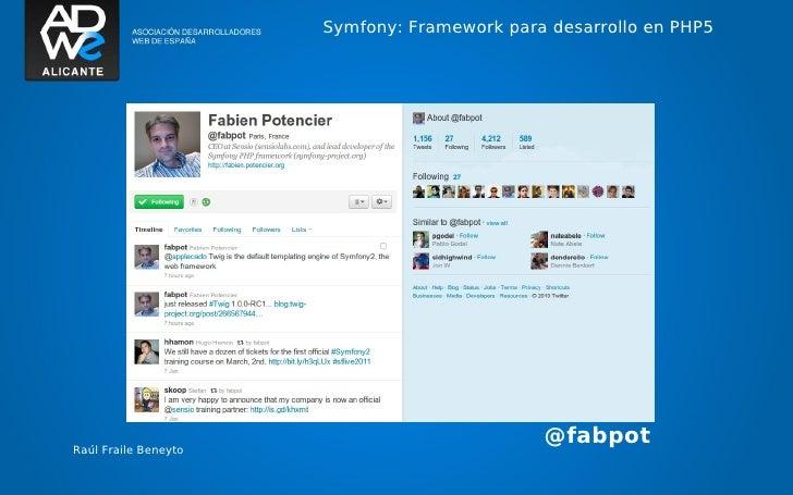 Symfony: Framework para desarrollo en PHP5Raúl Fraile Beneyto                                             @fabpot